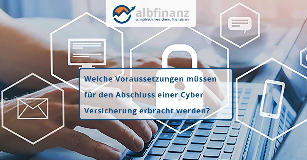 210325_Welche_Voraussetzungen_muessen_fuer_den_Abschluss_einer_Cyber_Versicherung_erbracht_werden