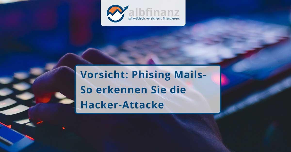 Vorsicht: Phising Mails- So erkennen Sie die Hacker-Attacke